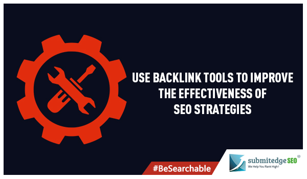Use Backlink Tools to Improve the Effectiveness of SEO Strategies