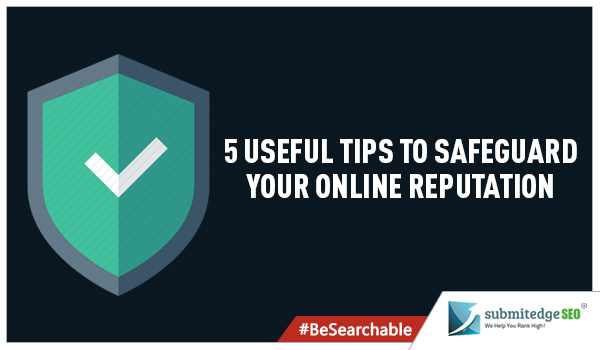 5 Useful tips to Safeguard your Online Reputation