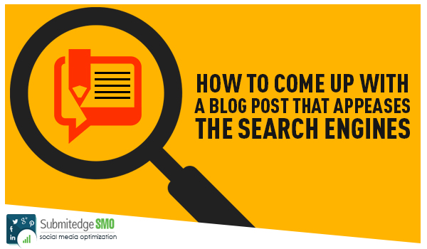 How to come up with a Blog Post that Appeases the Search Engines