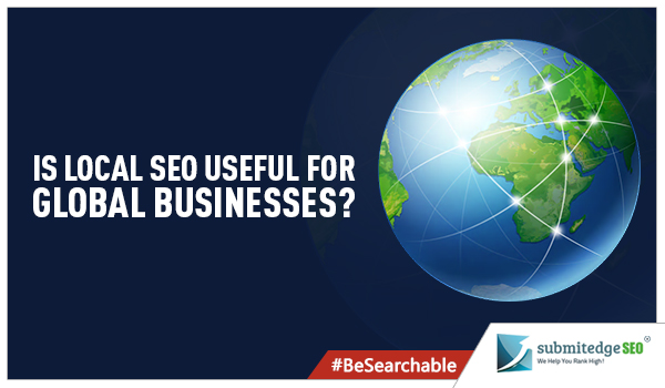 Is Local SEO Useful For Global Businesses