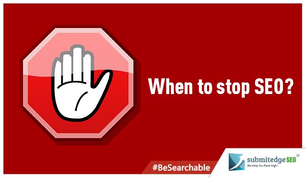 When to stop SEO