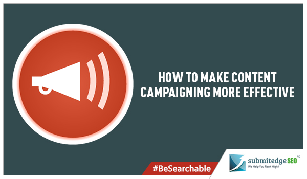 How to make content campaigning more effective