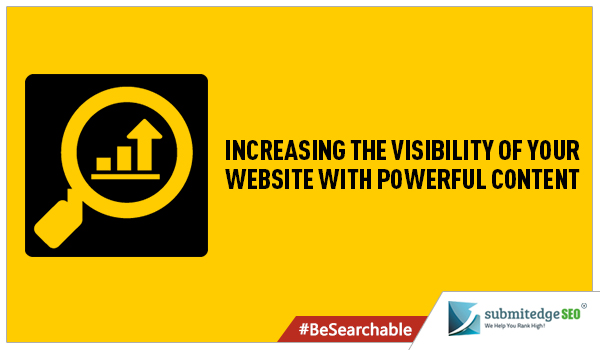 Increasing the Visibility of Your Website with Powerful Content