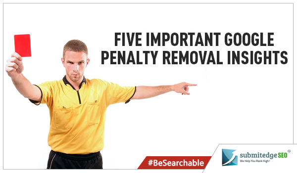 Five Important Google Penalty Removal Insights