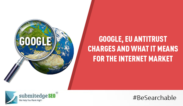 Google, EU Antitrust Charges and What It Means for the Internet Market