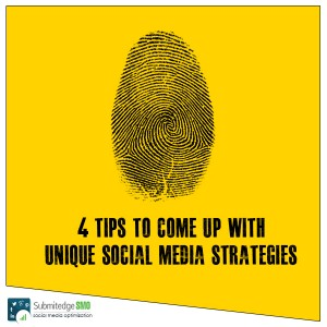 4 Tips to Come Up with Unique Social Media Strategies