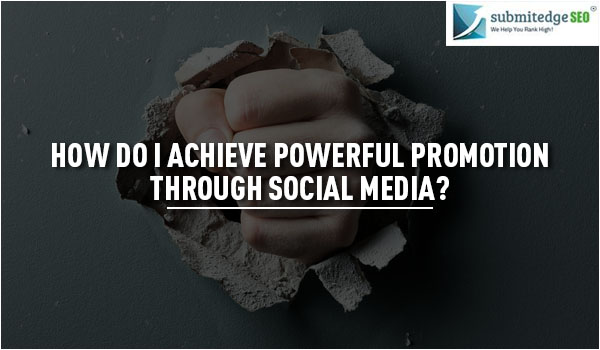 How do I achieve powerful promotion through social media