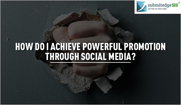 How do I achieve powerful promotion through social media