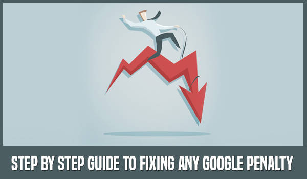 Step by step guide to fixing any google penalty