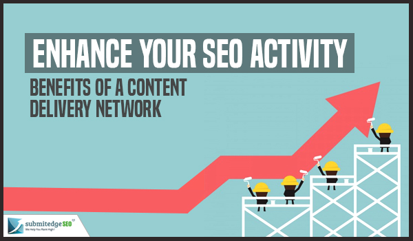 Enhance your SEO Activity Benefits of a Content Delivery Network
