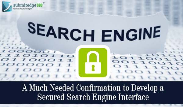 A Much Needed Confirmation to Develop a Secured Search Engine Interface-